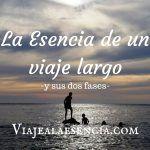 La Esencia de un viaje largo (y sus dos fases)