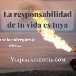 La responsabilidad de tu vida es tuya, ¡no se la entregues a otro!
