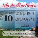La isla de Martinica: las 10 cosas que más te sorprenderán a tu llegada