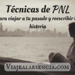 Técnicas de PNL para viajar a tu pasado y reescribir tu historia