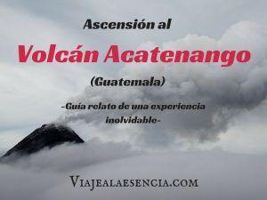 Ascensión al volcán Acatenango (Guatemala). Guía y relato de una experiencia inolvidable
