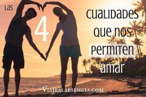 Las 4 cualidades que nos permiten amar